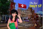 Du học Thụy Sĩ qua góc nhìn của người trong cuộc